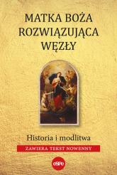 Matka Boża Rozwiązująca Węzły Historia i modlitw (zawiera tekst nowenny) - Robert Kowalewski | mała okładka