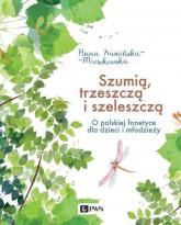 Szumią, trzeszczą i szeleszczą O polskiej fonetyce dla dzieci i młodzieży - Anna Kamińska-Mieszkowska | mała okładka