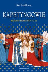 Kapetyngowie Królowie Francji 987-1328 - Jim Bradbury   mała okładka