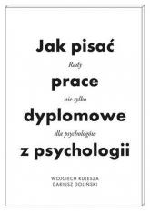 Jak pisać prace dyplomowe z psychologii Poradnik nie tylko dla psychologów - Kulesza Wojciech,Doliński Dariusz | mała okładka