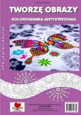 Tworzę obrazy Kolorowanka antystresowa - Agnieszka Wileńska | mała okładka