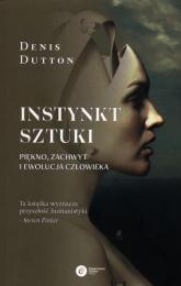 Instynkt sztuki Piękno, zachwyt i ewolucja człowieka - Denis Dutton | mała okładka