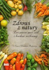 Zdrowi z natury Lecznicza moc ziół i kuchni roślinnej - Bojarska Nina, Bojarski Damian   mała okładka