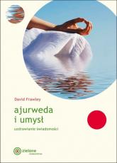 Ajurweda i umysł Uzdrawianie świadomości - David Frawley | mała okładka