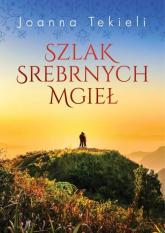 Szlak Srebrnych Mgieł - Joanna Tekieli | mała okładka