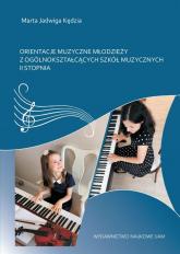 Orientacje muzyczne młodzieży z ogólnokształcących szkół muzycznych II stopnia - Marta Kędzia | mała okładka