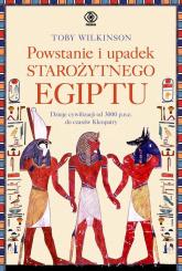 Powstanie i upadek starożytnego Egiptu Dzieje cywilizacji od 3000 p.n.e. do czasów Kleopatry - Toby Wilkinson | mała okładka