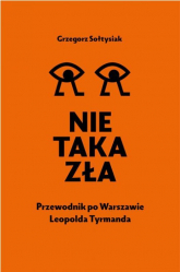 Nie taka zła Przewodnik po Warszawie Leopolda Tyrmanda - Grzegorz Sołtysiak | mała okładka