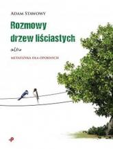 Rozmowy drzew liściastych albo metafizyka dla opornych - Adam Stawowy   mała okładka
