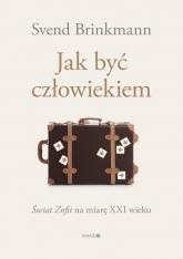 Jak być człowiekiem - Svend Brinkmann | mała okładka
