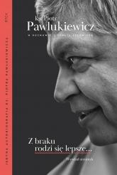 Z braku rodzi się lepsze... Wywiad strumyk - Piotr Pawlukiewicz, Renata Czerwicka | mała okładka