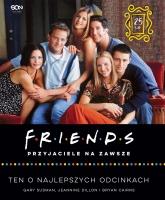 Friends. Przyjaciele na zawsze. Ten o najlepszych odcinkach - Susman Gary , Dillon Jeannine , Cairns Bryan   mała okładka