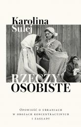 Rzeczy osobiste. Opowieść o ubraniach w obozach koncentracyjnych i zagłady - Sulej Karolina | mała okładka