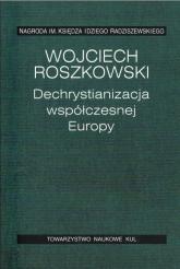 Dechrystianizacja współczesnej Europy - Wojciech Roszkowski | mała okładka