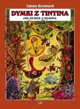 Dymki z Tintina jak dymek z komina - Tadeusz Baranowski   mała okładka