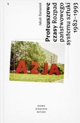 Proteuszowe czasy Rozpad państwowego systemu sztuki 1982-1993 - Jakub Banasiak   mała okładka