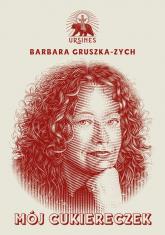 Mój cukiereczek - Barbara Gruszka-Zych   mała okładka