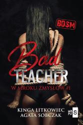 Bad Teacher W mroku zmysłów #1 - Litkowiec Kinga, Agata Sobczak   mała okładka