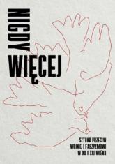 Nigdy więcej Sztuka przeciw wojnie i faszyzmowi w XX I XXI wieku -  | mała okładka