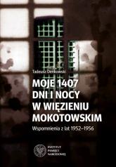 Moje 1407 dni i nocy w więzieniu mokotowskim Wspomnienia z lat 1952–1956 - Tadeusz Denkowski | mała okładka