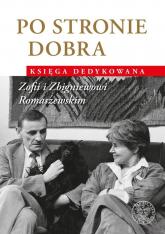 Po stronie dobra Księga dedykowana Zofii i Zbigniewowi Romaszewskim -  | mała okładka