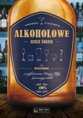 Alkoholowe dzieje świata - Andrzej Fiedoruk | mała okładka