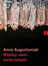 Między nami zwierzętami - Anna Augustyniak | mała okładka