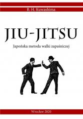 Jiu-Jitsu Japońska metoda walki zapaśniczej - Kuwashima B. H.   mała okładka