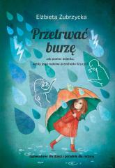 Przetrwać burzę Jak pomóc dziecku, gdy jego rodzina przechodzi kryzys? - Elżbieta Zubrzycka | mała okładka