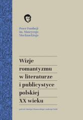 Wizje romantyzmu w literaturze i publicystyce polskiej XX wieku - red. Maciej Urbanowski, red. Andrzej Waśko | mała okładka