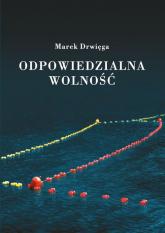 Odpowiedzialna wolność - Marek Drwięga | mała okładka
