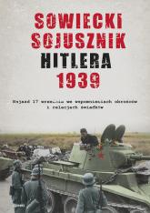 Sowiecki sojusznik Hitlera 1939 Sowiecki najazd 17 września w relacjach i wspomnieniach obrońców, mieszkańców i świadków tamtych wyd - zbiorowe opracowanie | mała okładka