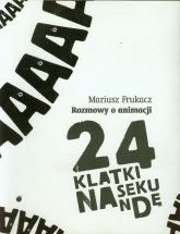 24 klatki na sekundę Rozmowy o animacji - Mariusz Frukacz | mała okładka