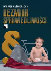 Bezmiar sprawiedliwości - Dariusz Kaźmierczak | mała okładka