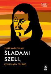 Śladami Szeli czyli diabły polskie - Piotr Korczyński   mała okładka