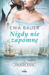 Nigdy nie zapomnę Tułacze życie - Ewa Bauer | mała okładka