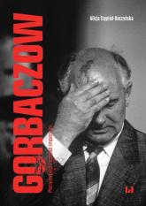 Gorbaczow Pieriestrojka i rozpad imperium - Alicja Stępień-Kuczyńska | mała okładka