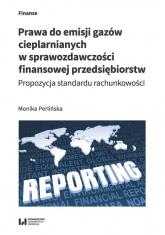 Prawa do emisji gazów cieplarnianych w sprawozdawczości finansowej przedsiębiorstw Propozycja standardu rachunkowości - Monika Perlińska | mała okładka