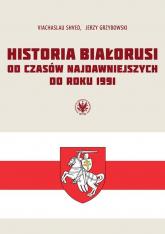 Historia Białorusi od czasów najdawniejszych do roku 1991 - Shved Viachaslau, Grzybowski Jerzy   mała okładka