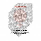Obrazy kobiet na fotografiach współczesnych artystek japońskich - Joanna Bojda | mała okładka