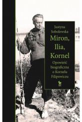 Miron, Ilia, Kornel Opowieść biograficzna o Kornelu Filipowiczu - Justyna Sobolewska | mała okładka