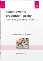 Kształtowanie przestrzeni pracy Praca w biurze, praca zdalna, coworking - Małgorzata Sidor-Rządkowska | mała okładka