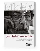 Jak błądzić skutecznie Prof. Zbigniew Mikołejko w rozmowie z Dorotą Kowalską - Dorota Kowalska | mała okładka