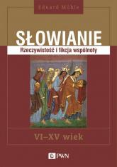 Słowianie Rzeczywistość i fikcja wspólnoty VI-XV wiek - Eduard Muhle | mała okładka