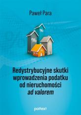 Redystrybucyjne skutki wprowadzenia podatku od nieruchomości ad valorem - Paweł Para | mała okładka