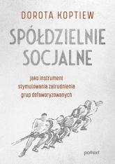 Spółdzielnie socjalne jako instrument stymulowania zatrudnienia grup defaworyzowanych - Dorota Koptiew | mała okładka