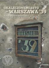 Okaleczone miasto - Warszawa '39 Wojenne zniszczenia obiektów stolicy w fotografiach Antoniego Snawadzkiego -    mała okładka