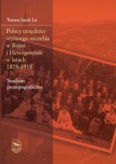 Polscy urzędnicy wyższego szczebla w Bośni i Hercegowinie w latach 1878-1918 - Lis Tomasz Jacek | mała okładka