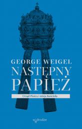 Następny papież. Urząd Piotra i misja Kościoła - Weigel George   mała okładka