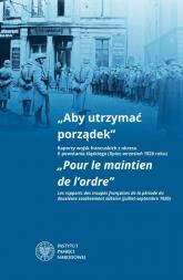 Aby utrzymać porządek Raporty wojsk francuskich z okresu II powstania śląskiego (lipiec-wrzesień 1920 roku) -  | mała okładka